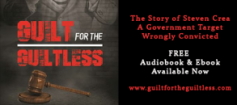 Guilt for the Guiltless: The Story of Steven L. Crea, a Government Target Wrongly Convicted