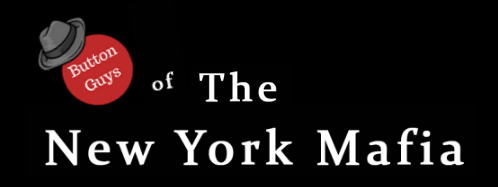 Button Guys of The New York Mafia